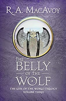The Belly of the Wolf (Lens of the World Trilogy Book 3) by [R. A. MacAvoy]