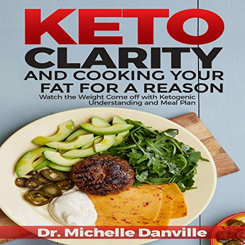 Keto Clarity and Cooking Your Fat for a Reason audiobook cover art