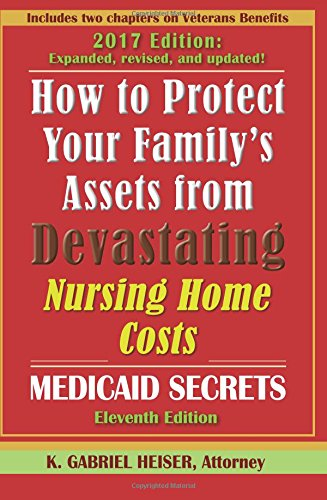 How to Protect Your Family's Assets from Devastating Nursing Home Costs: Medicaid Secrets (11th ed.)