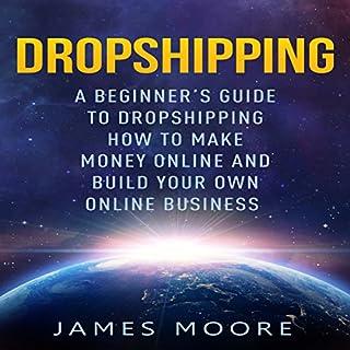 Dropshipping     A Beginner's Guide to Dropshipping: How to Make Money Online and Build Your Own Online Business              De :                                                                                                                                 James Moore                               Lu par :                                                                                                                                 Drew Maraya                      Durée : 1 h et 47 min     Pas de notations     Global 0,0