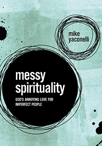 Compare Textbook Prices for Messy Spirituality: God's Annoying Love for Imperfect People Reprint Edition ISBN 0025986345556 by Yaconelli, Mike,Karla Yaconelli