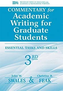 Commentary for Academic Writing for Graduate Students: Teacher's Notes and Key (Michigan Series in English for Academic & Professional Purposes) 3rd (third) Edition by Swales, John M., Feak, Christine B. published by The University of Michigan Press