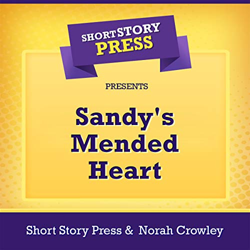 Short Story Press Presents Sandy's Mended Heart audiobook cover art