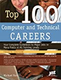 Top 100 Computer and Technical Careers: Your Complete Guidebook to Major Jobs in Many Fields at All Training Levels