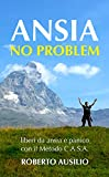 Ansia No Problem: liberi da ansia e panico col metodo C.A.S.A....
