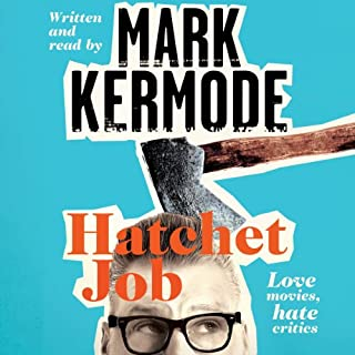 Hatchet Job                   By:                                                                                                                                 Mark Kermode                               Narrated by:                                                                                                                                 Mark Kermode                      Length: 7 hrs and 53 mins     260 ratings     Overall 4.3