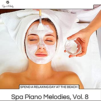 Spend A Relaxing Day At The Beach - Spa Piano Melodies, Vol. 8