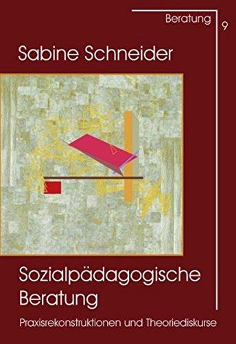 Sozialpädagogische Beratung: Praxisrekonstruktionen und Theoriediskurse