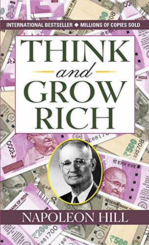 Think and Grow Rich by Napoleon Hill (International Bestseller) : Author of Think and Grow Rich (International Bestseller): Granddaddy of All Motivational Literature (English Edition)