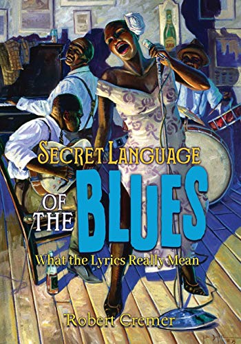 Secret Language of the Blues: What the Lyrics Really Mean