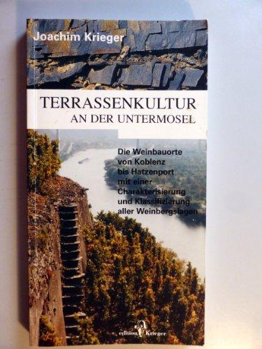 Terrassenkultur an der Untermosel : Die Weinbauorte von Koblenz bis Hatzenport mit einer Charakterisierung und Klassifizierung aller Weinbergslagen