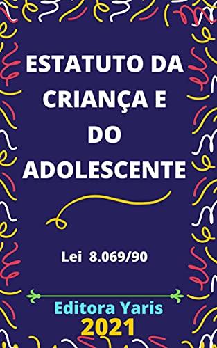 Estatuto da Criança e do Adolescente – Lei 8069/90: Atualizado - 2021