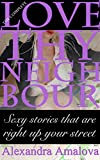 Love Thy Neighbour Complete: Sexy stories that are right up your street (English Edition)
