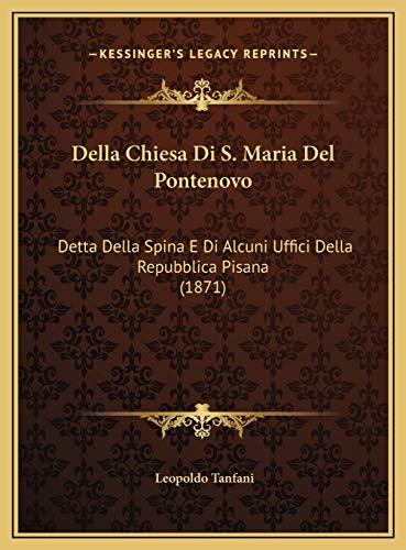 Della Chiesa Di S. Maria del Pontenovo: Detta Della Spina E Di Alcuni Uffici Della Repubblica Pisana (1871)