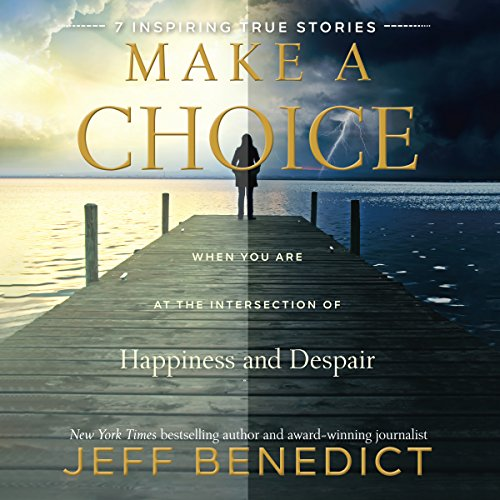 Make a Choice     When You Are at the Intersection of Happiness and Despair              By:                                                                                                                                 Jeff Benedict                               Narrated by:                                                                                                                                 Kirby Heyborne                      Length: 3 hrs     Not rated yet     Overall 0.0