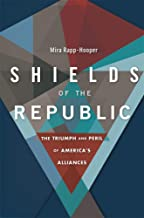 Shields of the Republic: The Triumph and Peril of America's Alliances