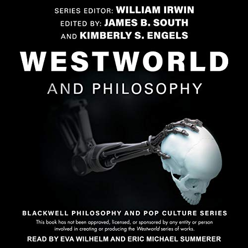 Westworld and Philosophy: If You Go Looking for the Truth, Get the Whole Thing: Blackwell Philosophy and Pop Culture Series