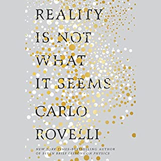 Reality Is Not What It Seems     The Journey to Quantum Gravity              Written by:                                                                                                                                 Carlo Rovelli,                                                                                        Simon Carnell - translator,                                                                                        Erica Segre - translator                               Narrated by:                                                                                                                                 Roy McMillan                      Length: 6 hrs and 7 mins     24 ratings     Overall 4.8