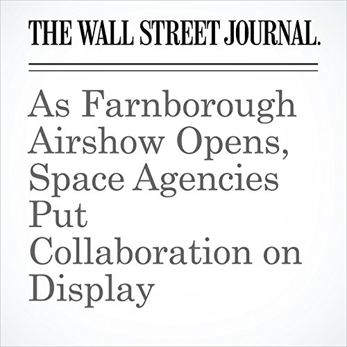 As Farnborough Airshow Opens, Space Agencies Put Collaboration on Display copertina