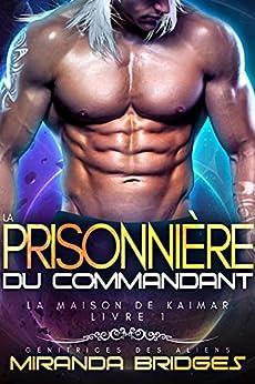 La Prisonnière du commandant: Génitrices des aliens (La Maison de Kaimar t. 1) par [Miranda Bridges]