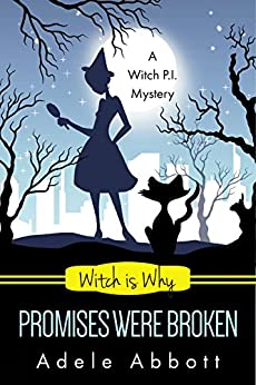 Witch Is Why Promises Were Broken (A Witch P.I. Mystery Book 23) by [Adele Abbott]