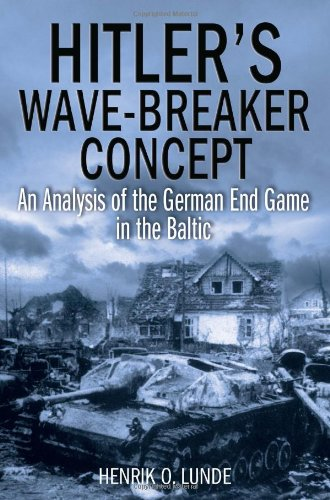 Hitler'S Wave-Breaker Concept: An Analysis of the German End-Game in the Baltic, 1944-45