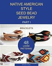 Native American Style Seed Bead Jewelry. Part I. Bracelets: 48 Loom Patterns (Volume 1)
