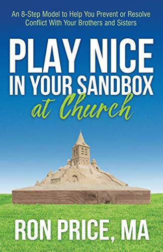 Play Nice in Your Sandbox at Church: An 8 Step Model to Help You Prevent or Resolve Conflict with Your Brothers and Sisters (English Edition)