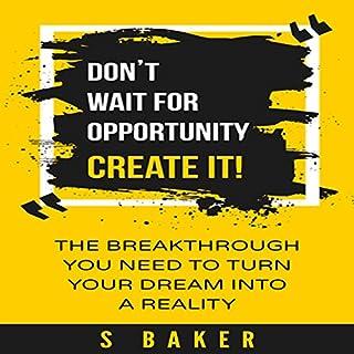 Don't Wait for Opportunity: Create It                   Autor:                                                                                                                                 S. Baker                               Sprecher:                                                                                                                                 Rebecca Cromer                      Spieldauer: 2 Std. und 29 Min.     Noch nicht bewertet     Gesamt 0,0