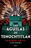 Las águilas de Tenochtitlán / The Eagles of Tenochtitlan (Spanish Edition)