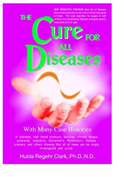 [Dr. Hulda Clark]のThe Cure for All Diseases (English Edition)