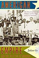 American Empire and the Politics of Meaning: Elite Political Cultures in the Philippines and Puerto Rico During U.S. Colonialism (Politics, History, and Culture)
