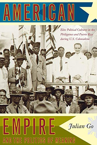 American Empire and the Politics of Meaning: Elite Political Cultures in the Philippines and Puerto Rico during U.S. Col