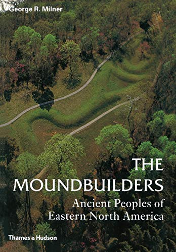 Compare Textbook Prices for The Moundbuilders: Ancient Peoples of Eastern North America Ancient Peoples and Places  ISBN 9780500284681 by Milner, George R.