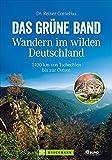 Wandern in Deutschland – Das grüne Band - Wandern im wilden Deutschland. 1400 km von Tschechien bis zur Ostsee. 61 Etappen entlang der innerdeutschen Grenze. Mit GPS-Tracks zum Download.