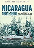Nicaragua, 1961–1990: Volume 1: The Downfall of the Somosa Dictatorship (Latin...