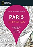NATIONAL GEOGRAPHIC City-Atlas Paris. Highlights, Genuss, Kultur, Shopping. Reiseführer, Stadtplan und Faltkarte in einem. (NG City-Atlas)