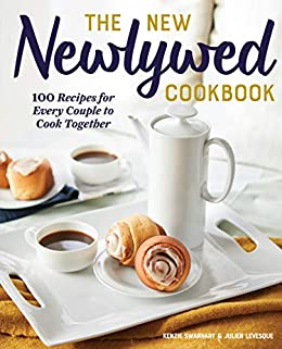 The New Newlywed Cookbook: 100 Recipes for Every Couple to Cook Together by [Kenzie  Swanhart, Julien Levesque]