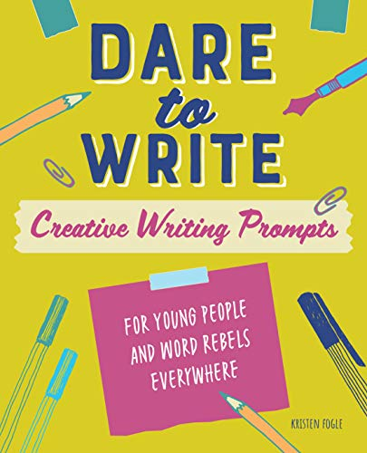 Dare to Write: Creative Writing Prompts for Young People and Word Rebels Everywhere