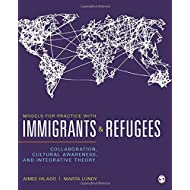 Models for Practice With Immigrants and Refugees: Collaboration, Cultural Awareness, and Integrative Theory