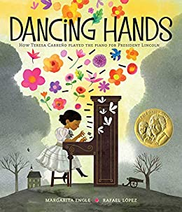 Dancing Hands: How Teresa Carreño Played the Piano for President Lincoln by [Margarita Engle, Rafael López]