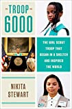 Troop 6000: The Girl Scout Troop That Began in a Shelter and Inspired the World