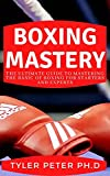 Boxing Mastery: The Ultimate Guide To Mastering The Basic Of Boxing For Starters And Experts (English Edition)