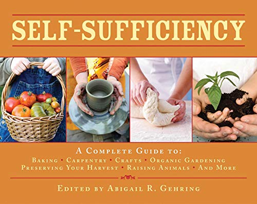Self-Sufficiency: A Complete Guide to Baking, Carpentry, Crafts, Organic Gardening, Preserving Your Harvest, Raising Animals, and More! (Self-Sufficiency Series)