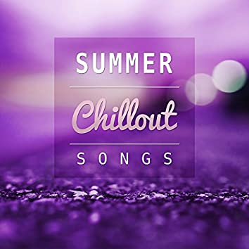 Summer Chillout Songs – The Best Chill Out Music for Relaxation, Time for Relax, Beach Chill, Summer Vibes