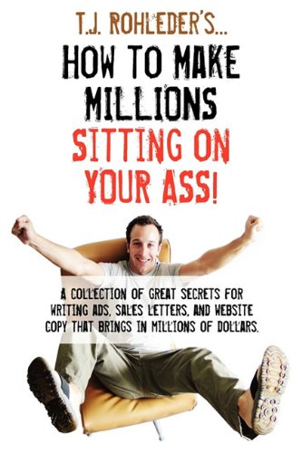 How to Make Millions Sitting on Your Ass!