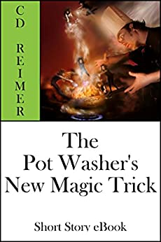 The Pot Washer's New Magic Trick (Short Story) by [C.D. Reimer]