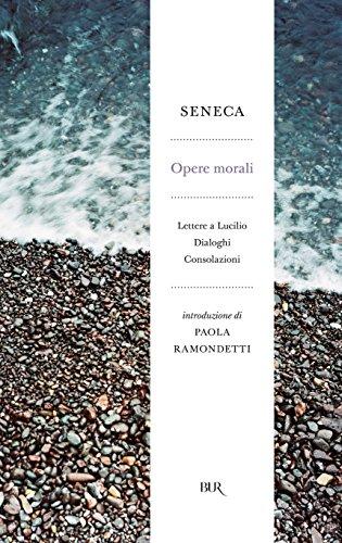 Opere morali: Lettere a Lucilio - Dialoghi - Consolazioni (Radici BUR)
