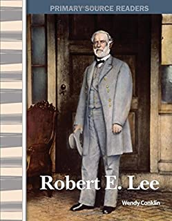 Robert E. Lee: Expanding & Preserving the Union (Primary Source Readers)
