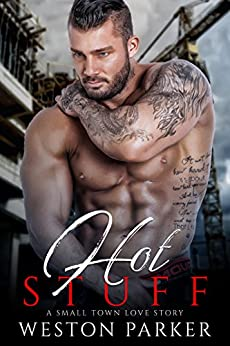 Hot Stuff: A Small Town Love Story by [Weston Parker]